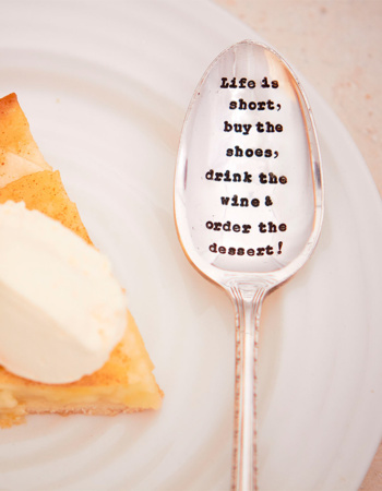 "Dried teaspoon ""Life is short, buy the shoes, drink the wine & order the dessert!"""