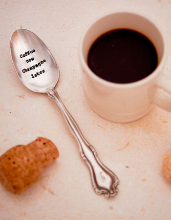 "Teaspoon ""Coffee now, champagne later"""