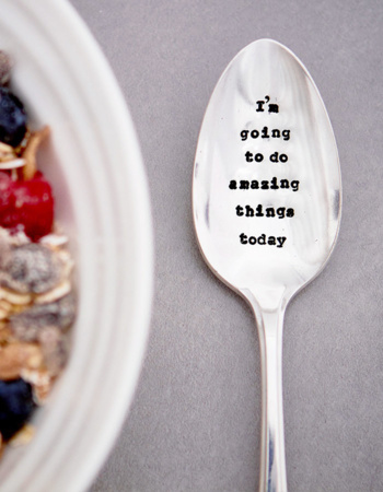 "Dried Dessert Spoon ""I'm going to do amazing things today"""